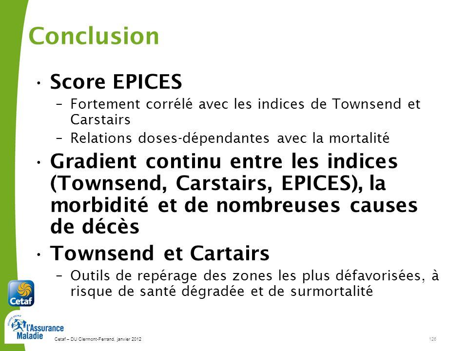 Cetaf – DU Clermont-Ferrand, janvier 2012126 Conclusion Score EPICES –Fortement corrélé avec les indices de Townsend et Carstairs –Relations doses-dép