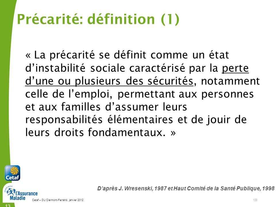 Cetaf – DU Clermont-Ferrand, janvier 2012133 133133 « La précarité se définit comme un état dinstabilité sociale caractérisé par la perte dune ou plus