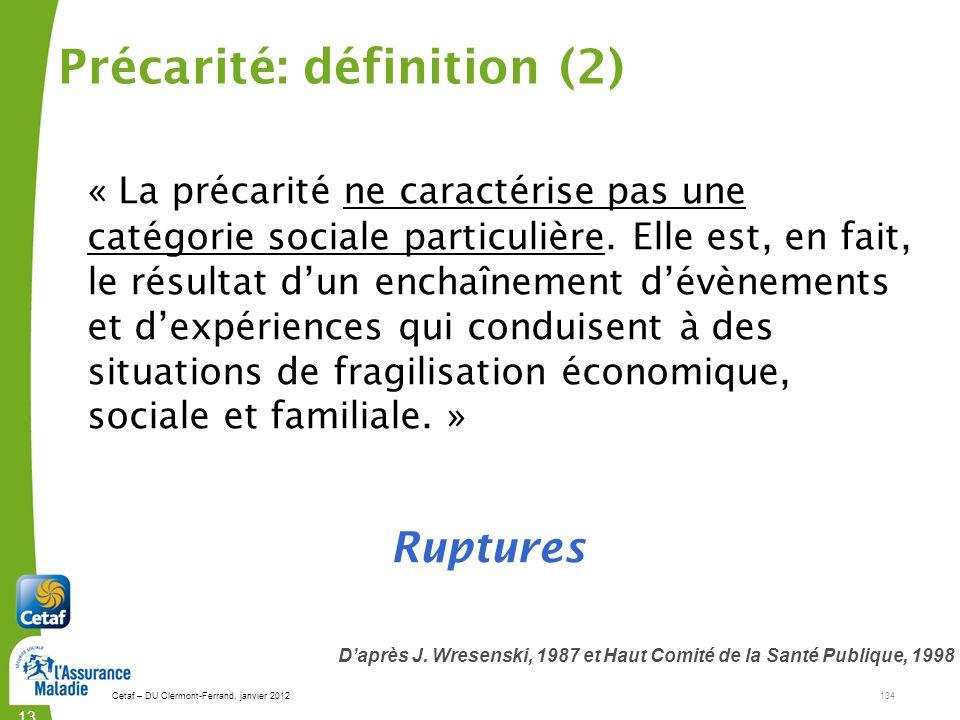 Cetaf – DU Clermont-Ferrand, janvier 2012134 134134 « La précarité ne caractérise pas une catégorie sociale particulière. Elle est, en fait, le résult