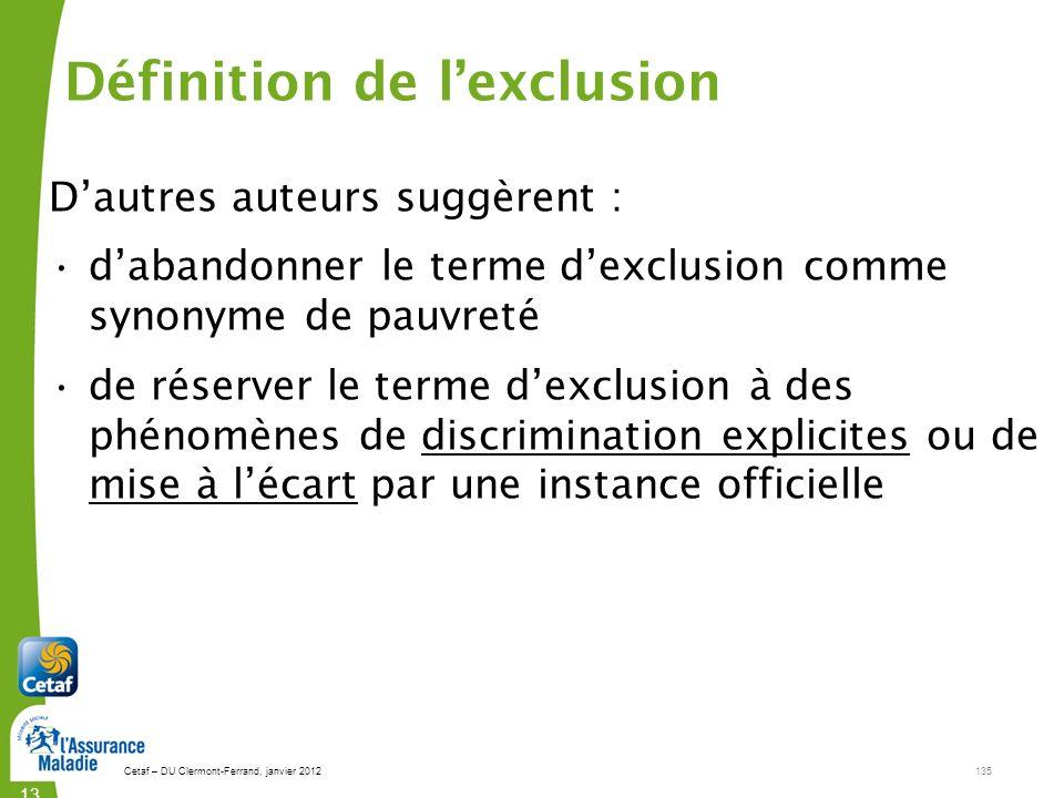 Cetaf – DU Clermont-Ferrand, janvier 2012135 135135 Dautres auteurs suggèrent : dabandonner le terme dexclusion comme synonyme de pauvreté de réserver
