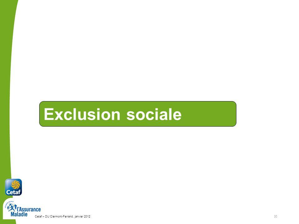 Cetaf – DU Clermont-Ferrand, janvier 201230 Exclusion sociale