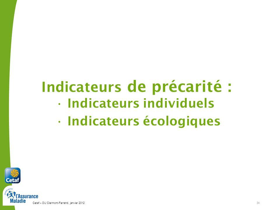 Cetaf – DU Clermont-Ferrand, janvier 201234 Indicateurs de précarité : Indicateurs individuels Indicateurs écologiques