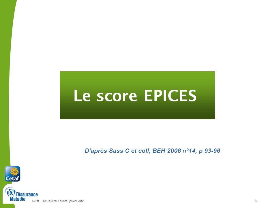 Cetaf – DU Clermont-Ferrand, janvier 201239 Le score EPICES Daprès Sass C et coll, BEH 2006 n°14, p 93-96