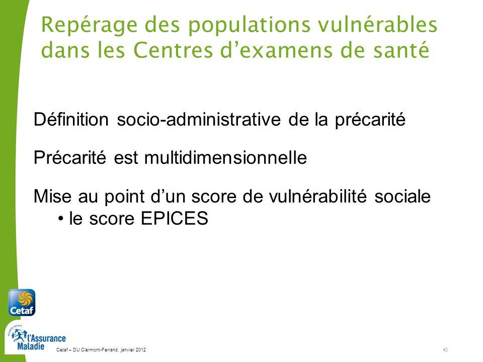 Cetaf – DU Clermont-Ferrand, janvier 201240 Repérage des populations vulnérables dans les Centres dexamens de santé Définition socio-administrative de