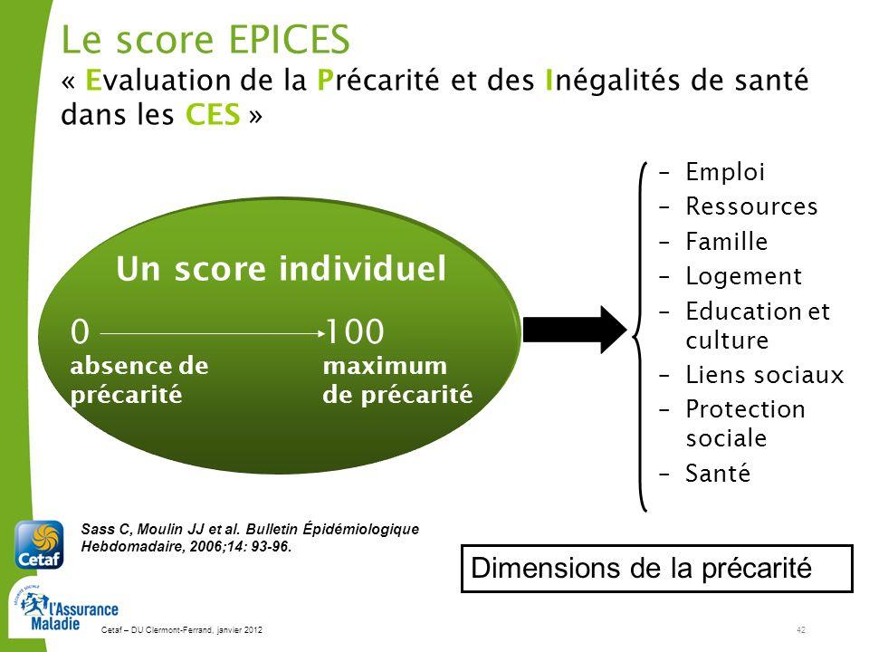 Cetaf – DU Clermont-Ferrand, janvier 201242 Le score EPICES « Evaluation de la Précarité et des Inégalités de santé dans les CES » 0 absence de précar