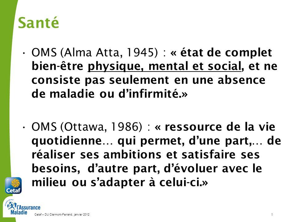 Cetaf – DU Clermont-Ferrand, janvier 20125 OMS (Alma Atta, 1945) : « état de complet bien-être physique, mental et social, et ne consiste pas seulemen