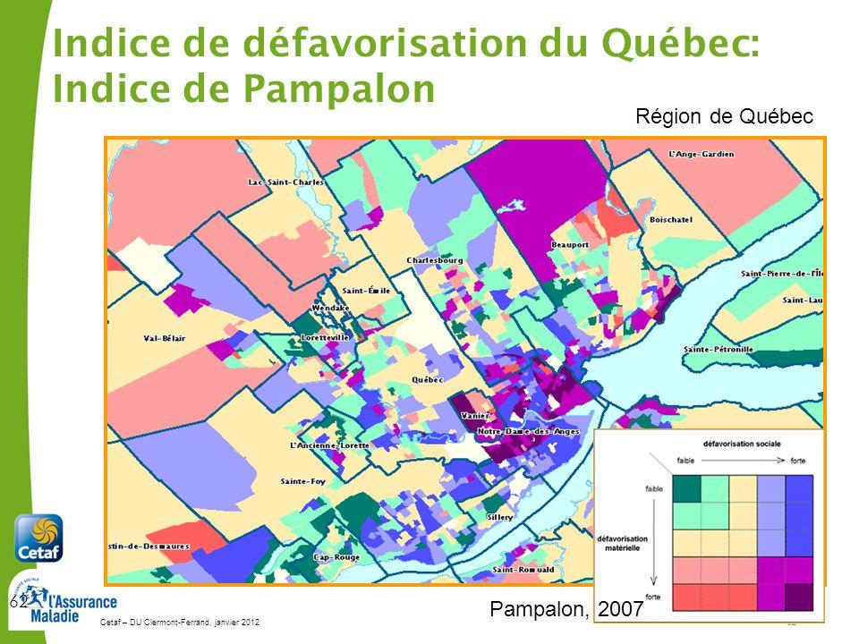 Cetaf – DU Clermont-Ferrand, janvier 201262 62 Dans la région de Québec Indice de défavorisation du Québec: Indice de Pampalon Pampalon, 2007 Région d