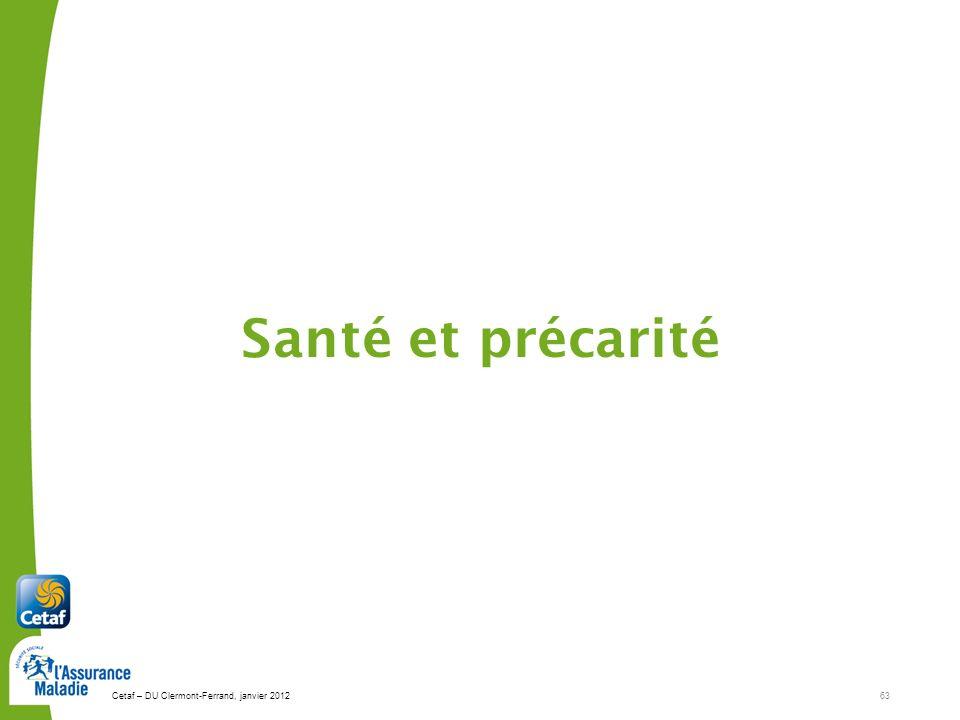 Cetaf – DU Clermont-Ferrand, janvier 201263 Santé et précarité