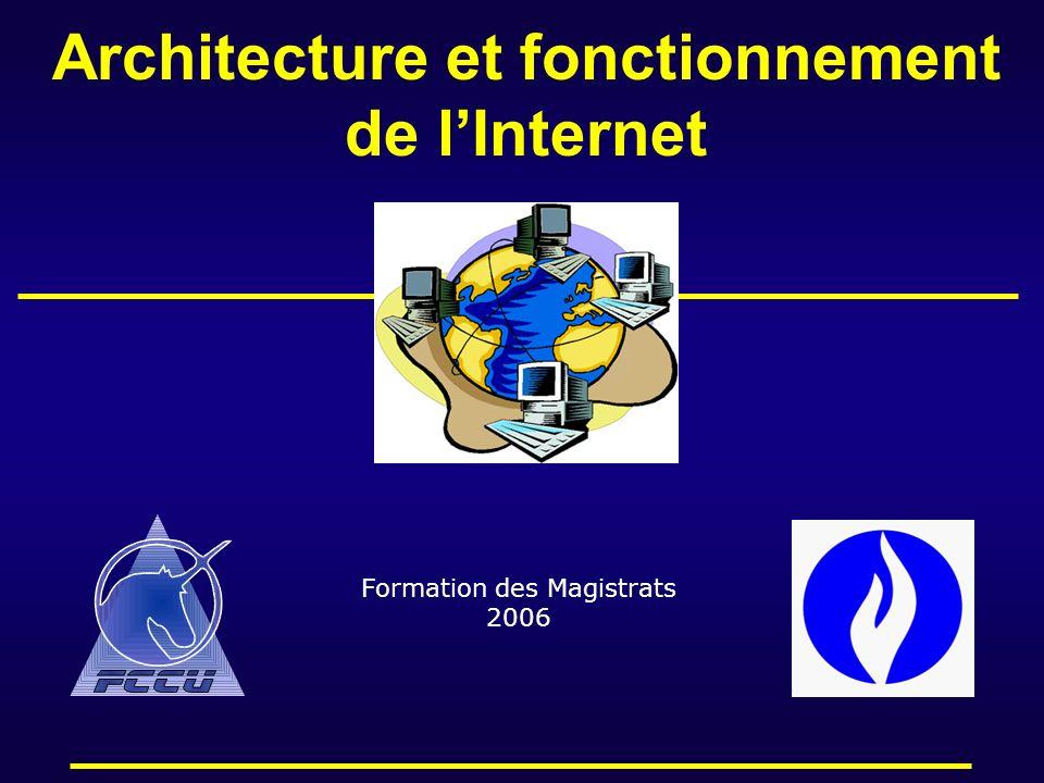 Architecture et fonctionnement de lInternet Formation des Magistrats 2006