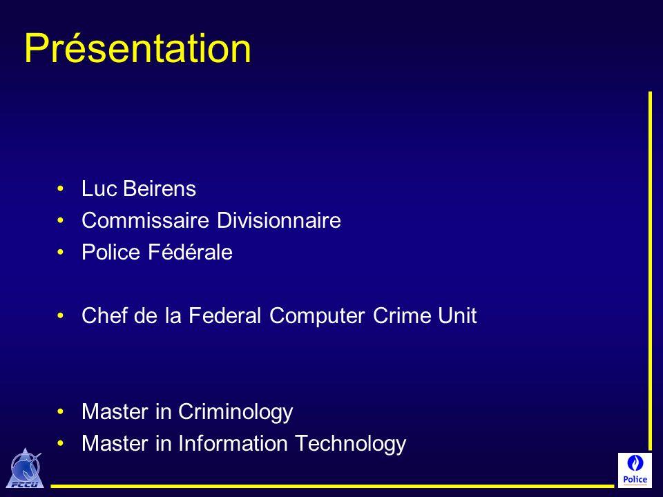 Présentation Luc Beirens Commissaire Divisionnaire Police Fédérale Chef de la Federal Computer Crime Unit Master in Criminology Master in Information