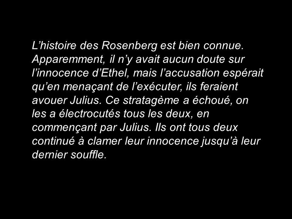 Lhistoire des Rosenberg est bien connue. Apparemment, il ny avait aucun doute sur linnocence dEthel, mais laccusation espérait quen menaçant de lexécu