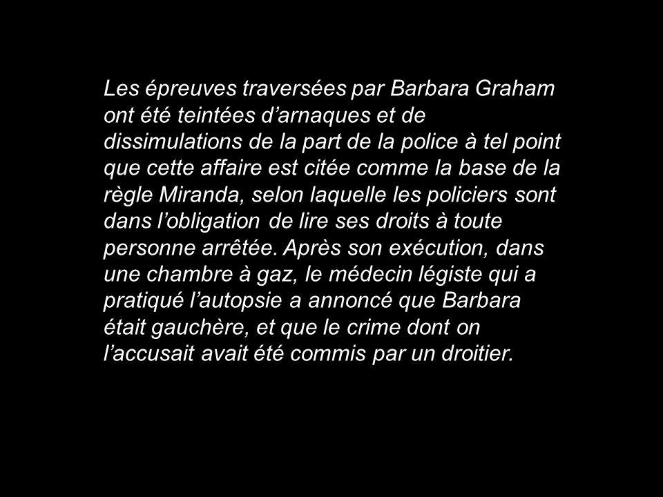Les épreuves traversées par Barbara Graham ont été teintées darnaques et de dissimulations de la part de la police à tel point que cette affaire est c
