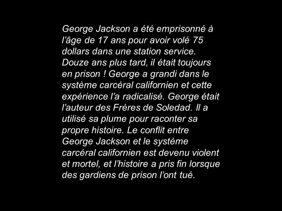 George Jackson a été emprisonné à lâge de 17 ans pour avoir volé 75 dollars dans une station service. Douze ans plus tard, il était toujours en prison
