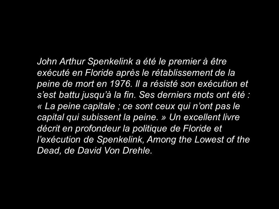 John Arthur Spenkelink a été le premier à être exécuté en Floride après le rétablissement de la peine de mort en 1976. Il a résisté son exécution et s