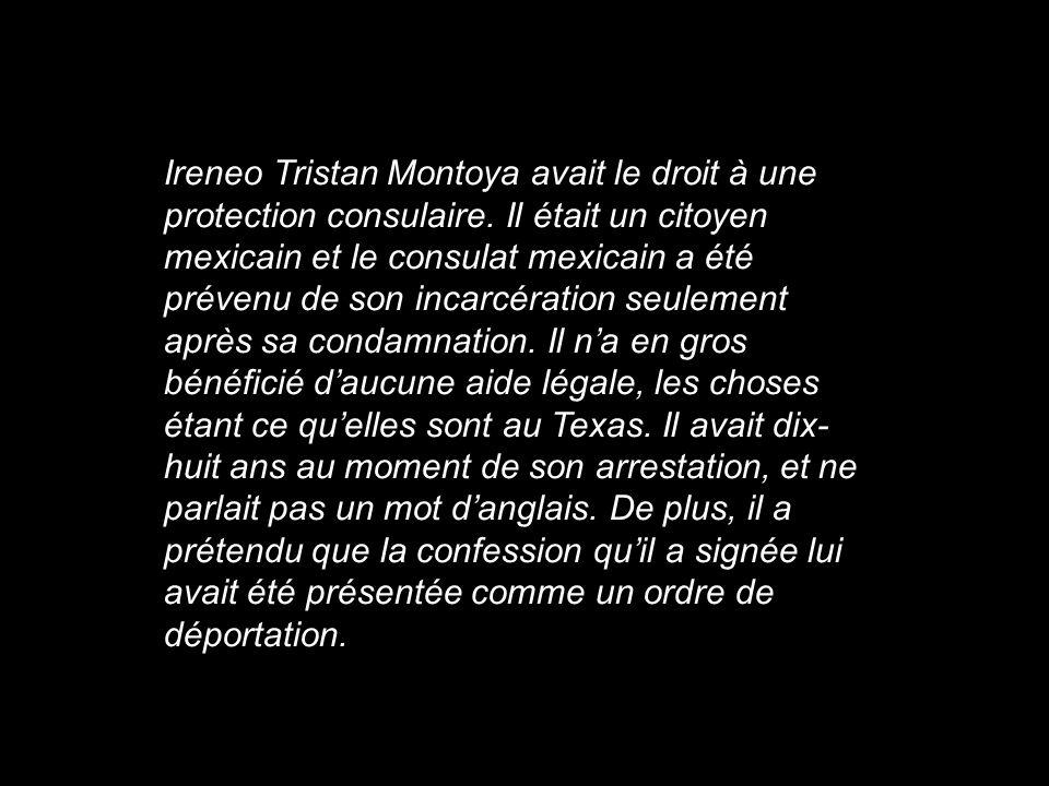 Ireneo Tristan Montoya avait le droit à une protection consulaire. Il était un citoyen mexicain et le consulat mexicain a été prévenu de son incarcéra