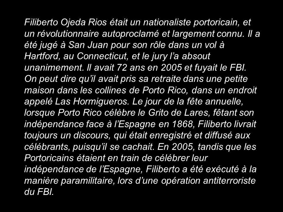 Filiberto Ojeda Rios était un nationaliste portoricain, et un révolutionnaire autoproclamé et largement connu. Il a été jugé à San Juan pour son rôle