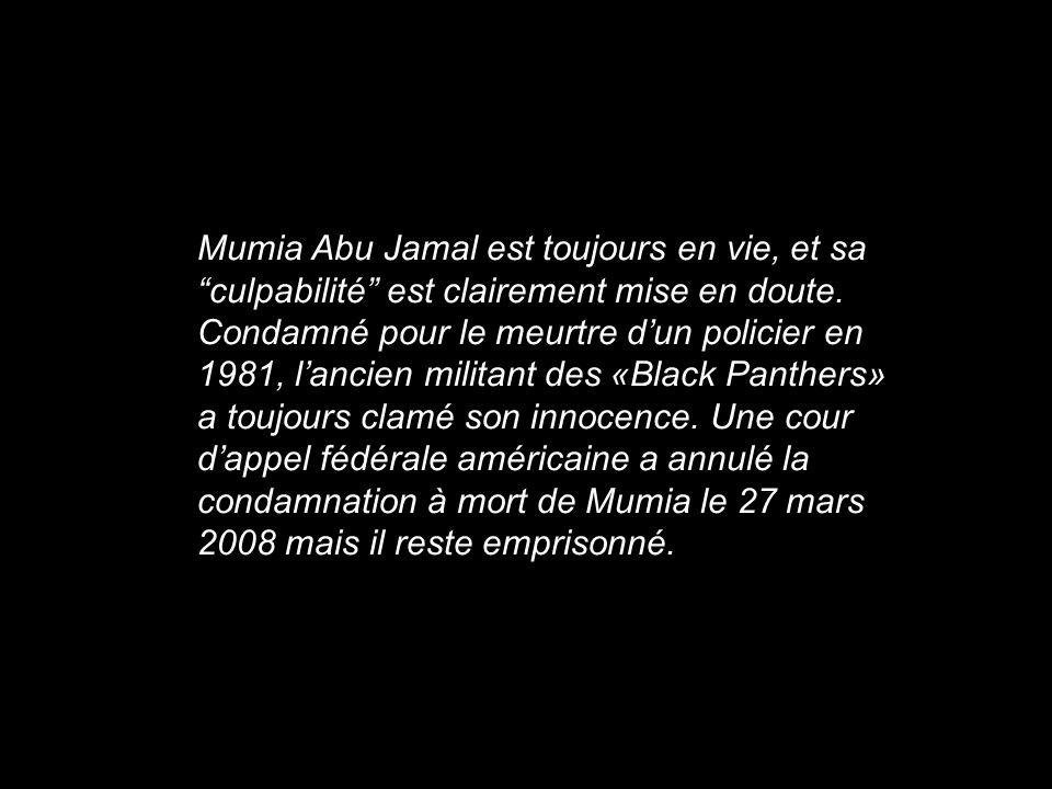 Mumia Abu Jamal est toujours en vie, et sa culpabilité est clairement mise en doute. Condamné pour le meurtre dun policier en 1981, lancien militant d