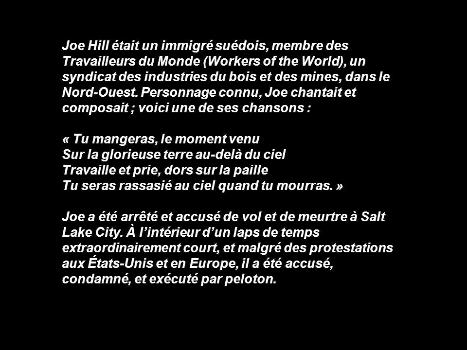 Joe Hill était un immigré suédois, membre des Travailleurs du Monde (Workers of the World), un syndicat des industries du bois et des mines, dans le N