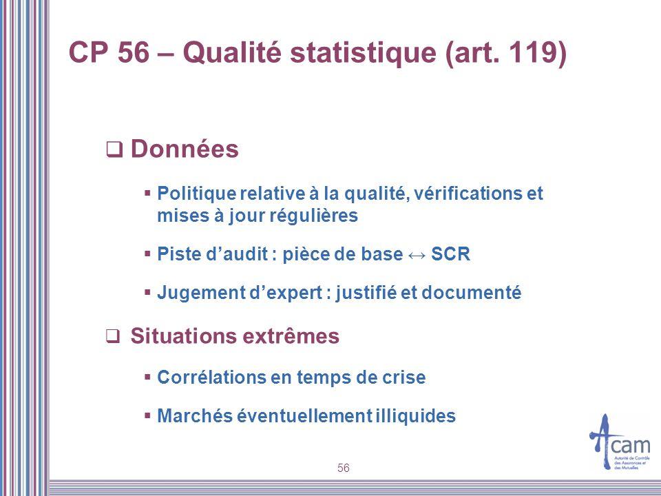 56 CP 56 – Qualité statistique (art. 119) Données Politique relative à la qualité, vérifications et mises à jour régulières Piste daudit : pièce de ba