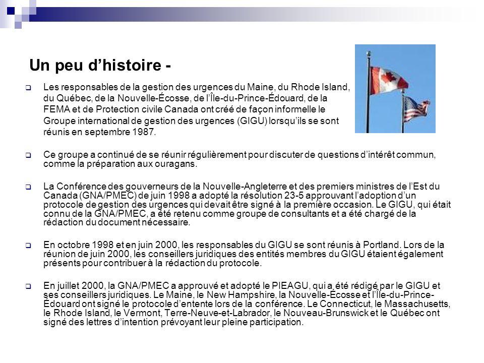 Un peu dhistoire - Les responsables de la gestion des urgences du Maine, du Rhode Island, du Québec, de la Nouvelle-Écosse, de lÎle-du-Prince-Édouard, de la FEMA et de Protection civile Canada ont créé de façon informelle le Groupe international de gestion des urgences (GIGU) lorsquils se sont réunis en septembre 1987.