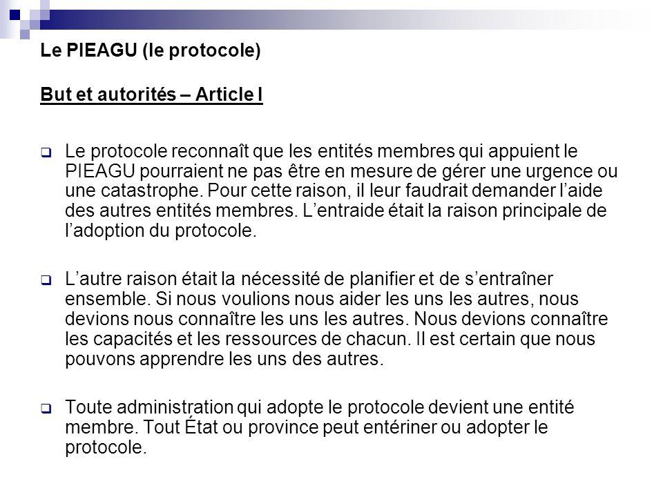 Le PIEAGU (le protocole) But et autorités – Article I Le protocole reconnaît que les entités membres qui appuient le PIEAGU pourraient ne pas être en mesure de gérer une urgence ou une catastrophe.