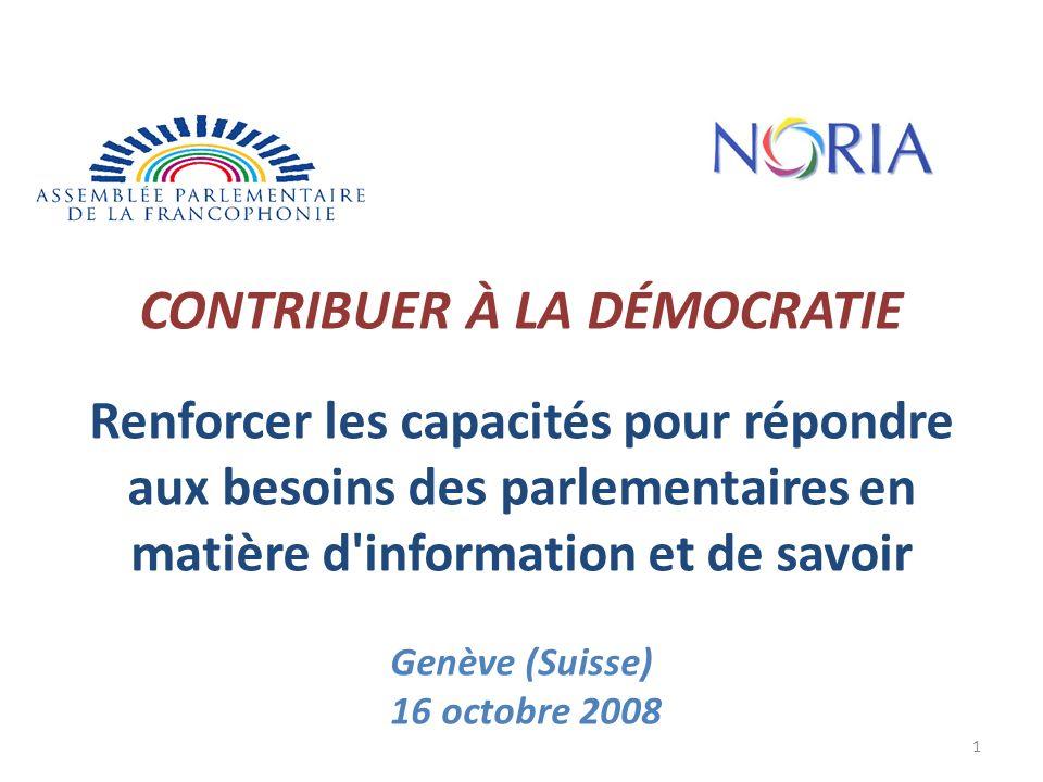CONTRIBUER À LA DÉMOCRATIE Renforcer les capacités pour répondre aux besoins des parlementaires en matière d information et de savoir Genève (Suisse) 16 octobre 2008 1