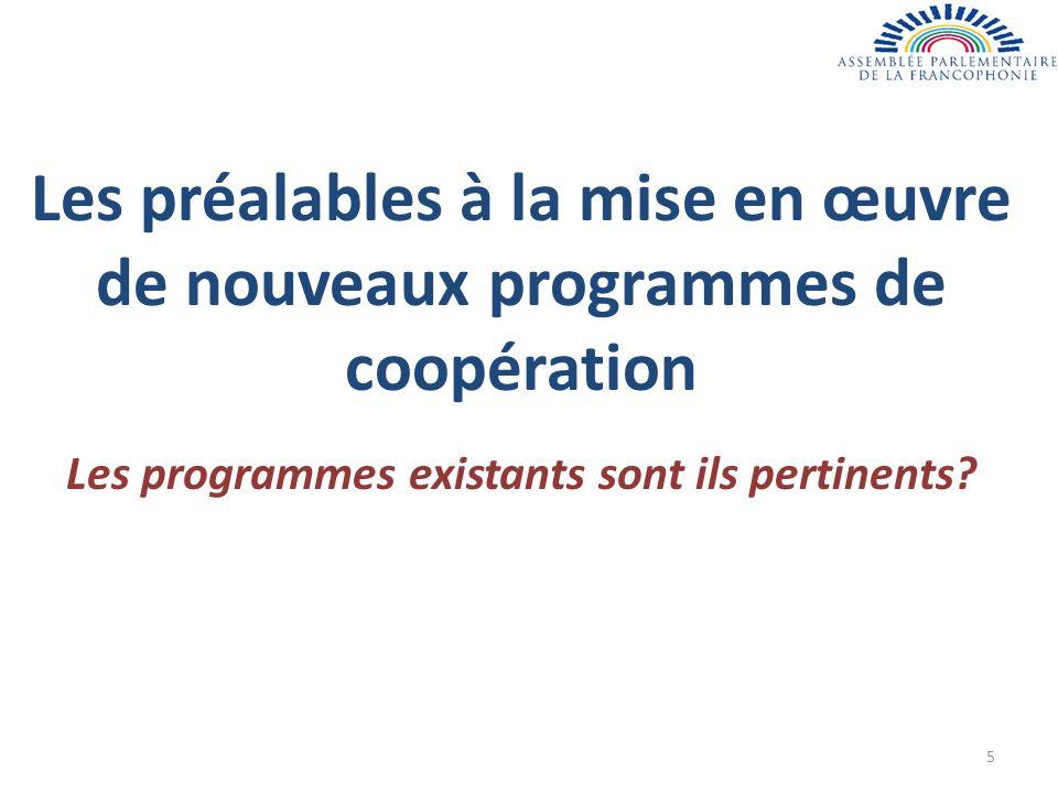 Les préalables à la mise en œuvre de nouveaux programmes de coopération Les programmes existants sont ils pertinents.