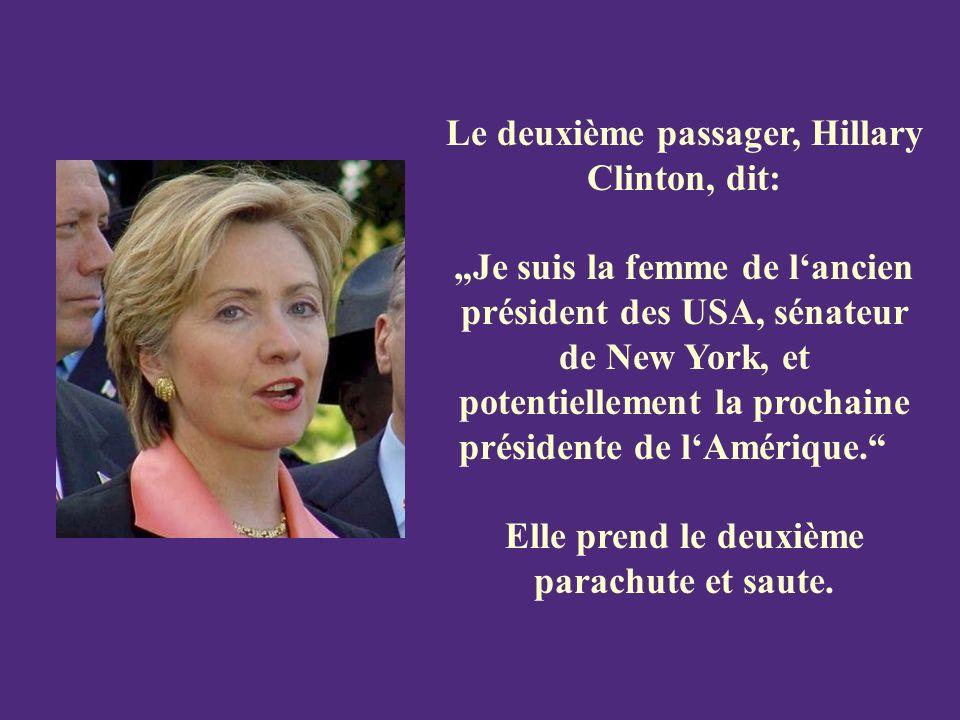 Le deuxième passager, Hillary Clinton, dit: Je suis la femme de lancien président des USA, sénateur de New York, et potentiellement la prochaine présidente de lAmérique.