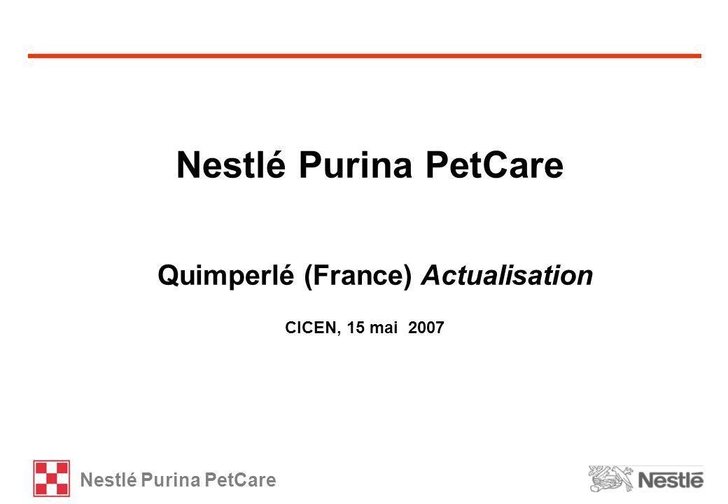 Nestlé Purina PetCare CICEN, 15 mai 2007 Nestlé Purina PetCare Quimperlé (France) Actualisation