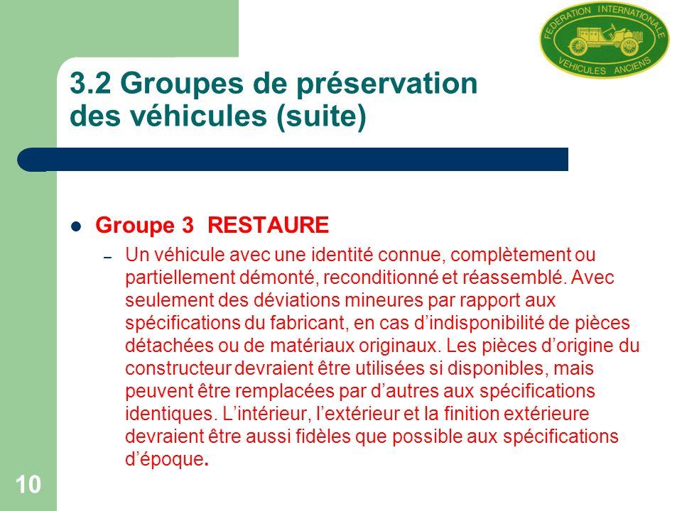 10 3.2 Groupes de préservation des véhicules (suite) Groupe 3 RESTAURE – Un véhicule avec une identité connue, complètement ou partiellement démonté, reconditionné et réassemblé.