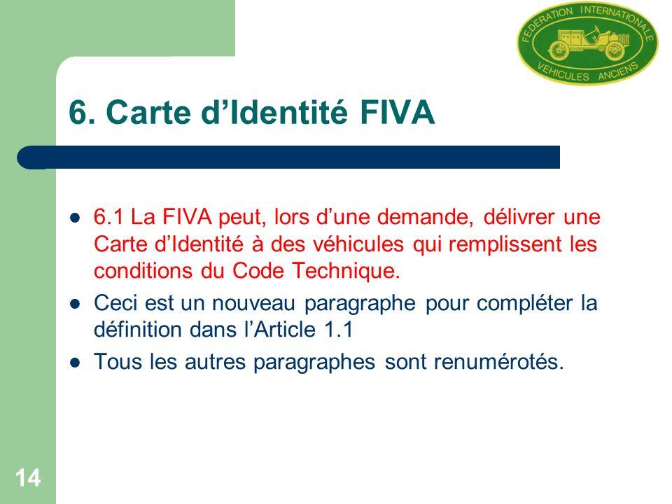 15 6.Carte dIdentité FIVA(suite) Le paragraphe 6.2, qui était 6.1, est inchangé.