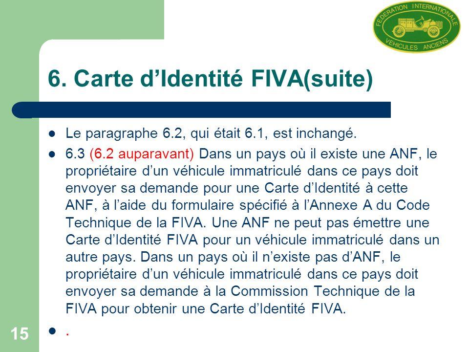 15 6. Carte dIdentité FIVA(suite) Le paragraphe 6.2, qui était 6.1, est inchangé.