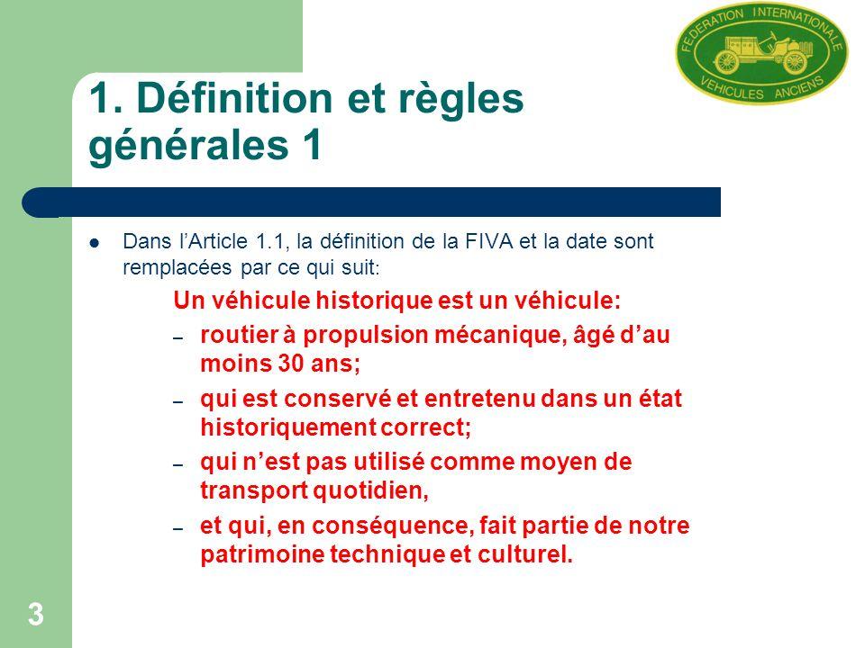 3 1. Définition et règles générales 1 Dans lArticle 1.1, la définition de la FIVA et la date sont remplacées par ce qui suit : Un véhicule historique