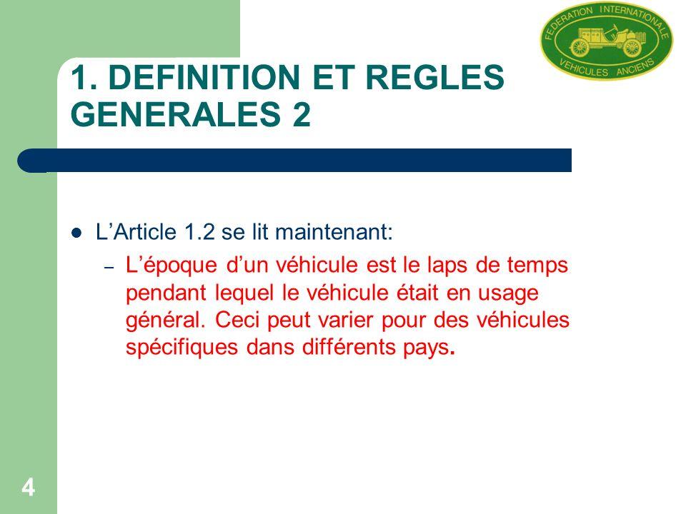 4 1. DEFINITION ET REGLES GENERALES 2 LArticle 1.2 se lit maintenant: – Lépoque dun véhicule est le laps de temps pendant lequel le véhicule était en