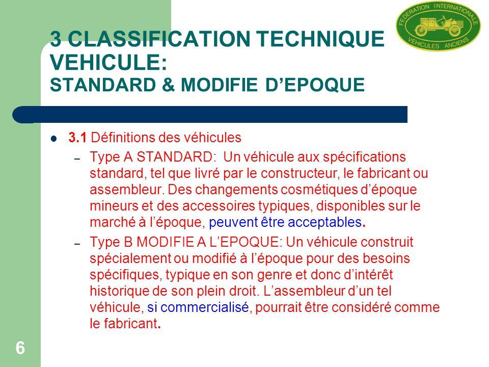 6 3 CLASSIFICATION TECHNIQUE DU VEHICULE: STANDARD & MODIFIE DEPOQUE 3.1 Définitions des véhicules – Type A STANDARD: Un véhicule aux spécifications standard, tel que livré par le constructeur, le fabricant ou assembleur.