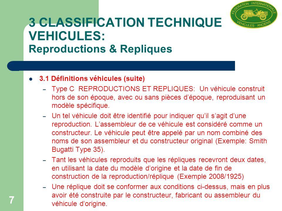 7 3 CLASSIFICATION TECHNIQUE DES VEHICULES: Reproductions & Repliques 3.1 Définitions véhicules (suite) – Type C REPRODUCTIONS ET REPLIQUES: Un véhicule construit hors de son époque, avec ou sans pièces dépoque, reproduisant un modèle spécifique.