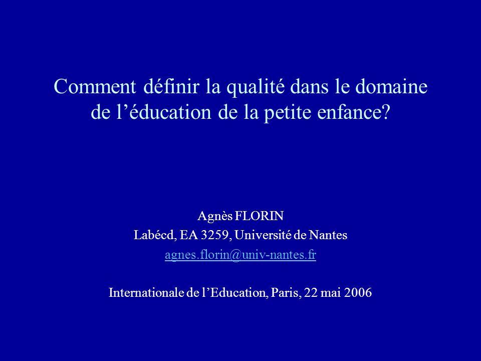 Comment définir la qualité dans le domaine de léducation de la petite enfance? Agnès FLORIN Labécd, EA 3259, Université de Nantes agnes.florin@univ-na