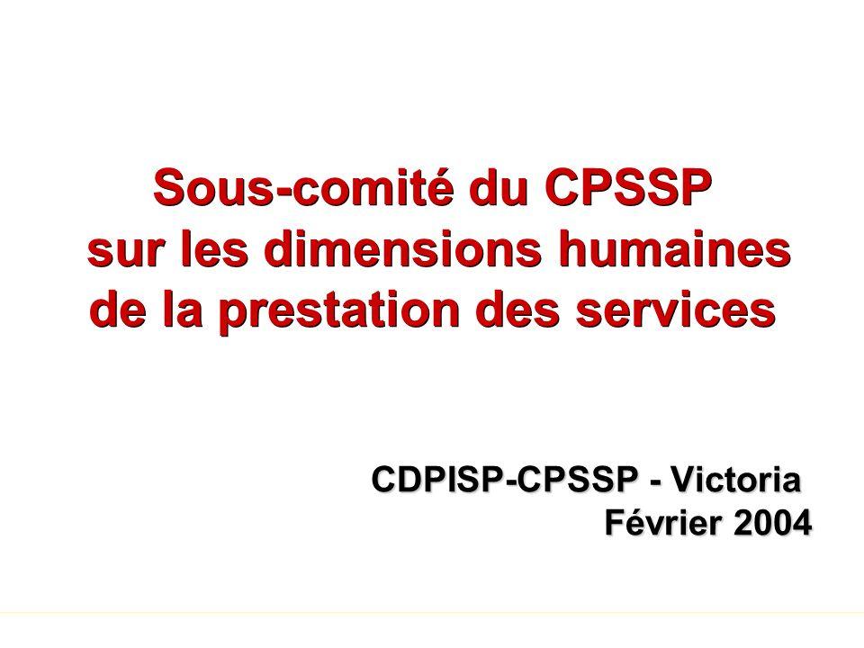 Sous-comité du CPSSP sur les dimensions humaines de la prestation des services CDPISP-CPSSP - Victoria Février 2004