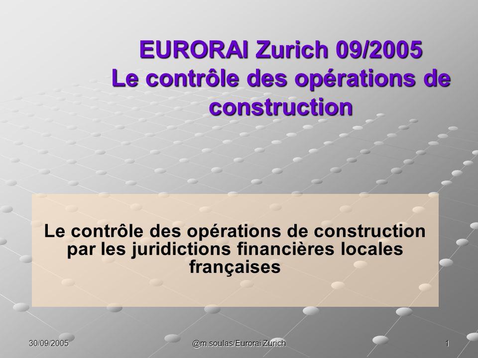 30/09/2005 @m.soulas/Eurorai Zurich 1 EURORAI Zurich 09/2005 Le contrôle des opérations de construction Le contrôle des opérations de construction par