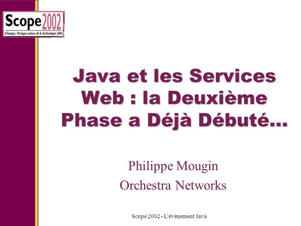 3 & 4 octobre 2002Scope 2002 - L événement Java 22 Services web interactifs Appels programmatiques Evènements IHM Données Flux IHM SW non interactif SW interactif
