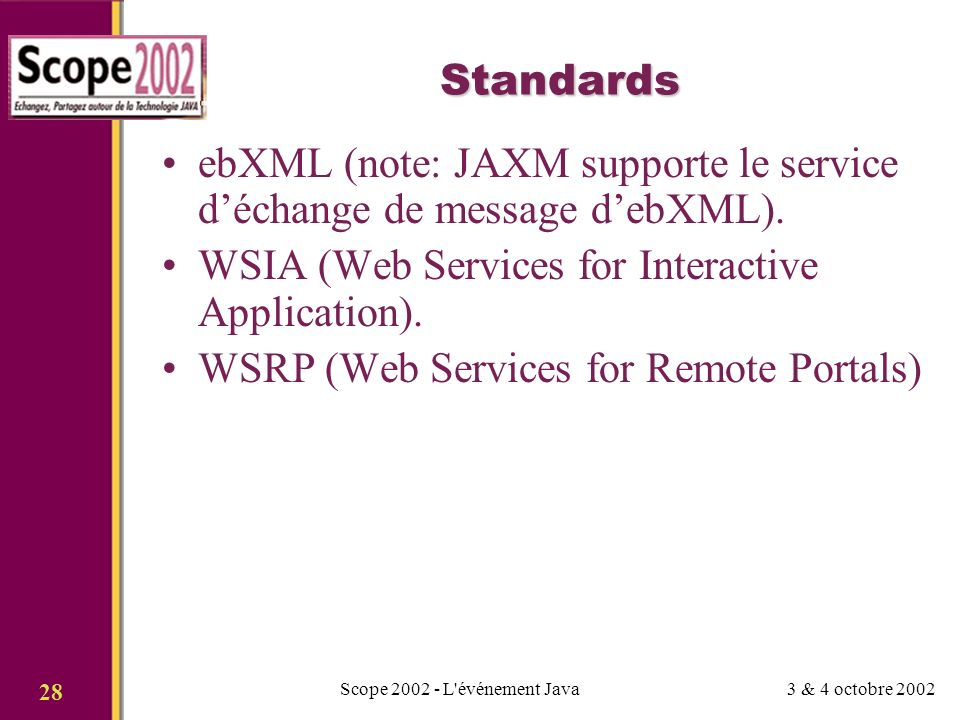 3 & 4 octobre 2002Scope 2002 - L événement Java 28 Standards ebXML (note: JAXM supporte le service déchange de message debXML).