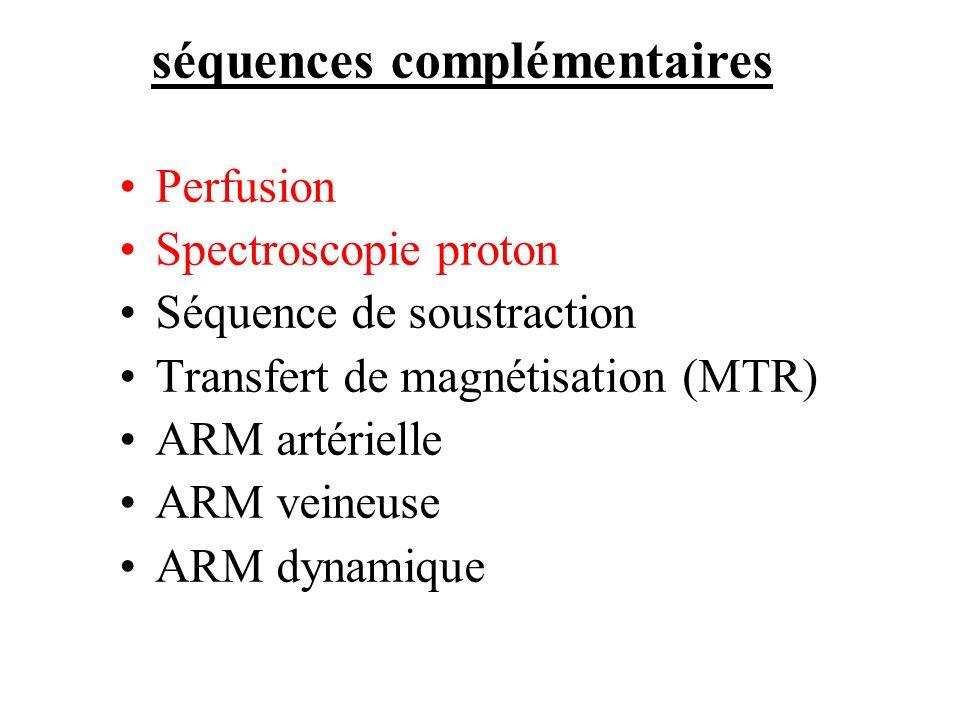 Perfusion Spectroscopie proton Séquence de soustraction Transfert de magnétisation (MTR) ARM artérielle ARM veineuse ARM dynamique séquences complémen