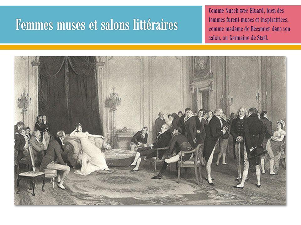Comme Nusch avec Eluard, bien des femmes furent muses et inspiratrices, comme madame de Récamier dans son salon, ou Germaine de Staël.