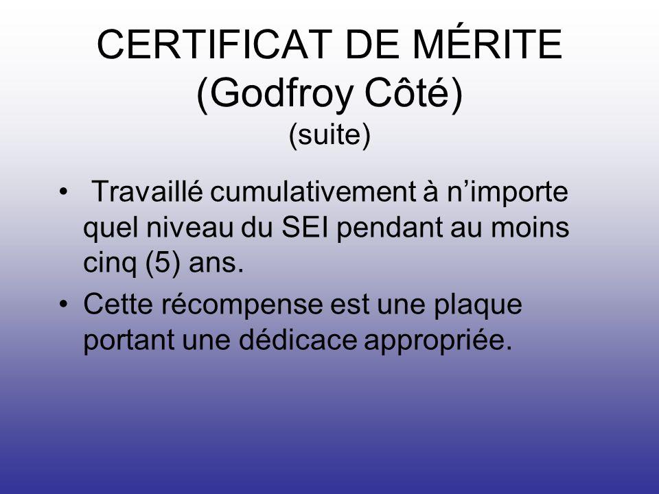 CERTIFICAT DE MÉRITE (Godfroy Côté) (suite) Travaillé cumulativement à nimporte quel niveau du SEI pendant au moins cinq (5) ans.