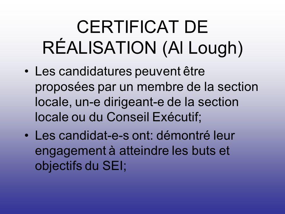 CERTIFICAT DE RÉALISATION (Al Lough) Les candidatures peuvent être proposées par un membre de la section locale, un-e dirigeant-e de la section locale ou du Conseil Exécutif; Les candidat-e-s ont: démontré leur engagement à atteindre les buts et objectifs du SEI;