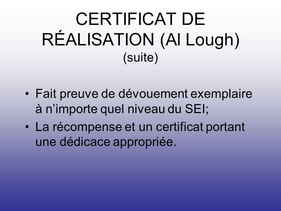 CERTIFICAT DE RÉALISATION (Al Lough) (suite) Fait preuve de dévouement exemplaire à nimporte quel niveau du SEI; La récompense et un certificat portant une dédicace appropriée.