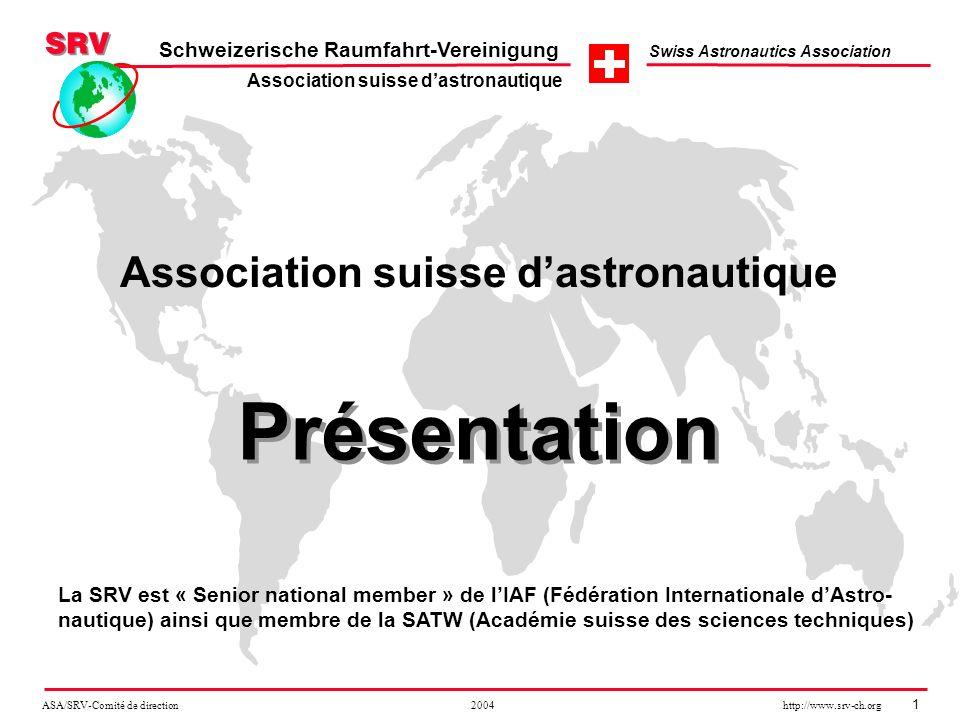 ASA/SRV-Comité de direction 2004 http://www.srv-ch.org 1 Schweizerische Raumfahrt-Vereinigung Swiss Astronautics Association Présentation Association