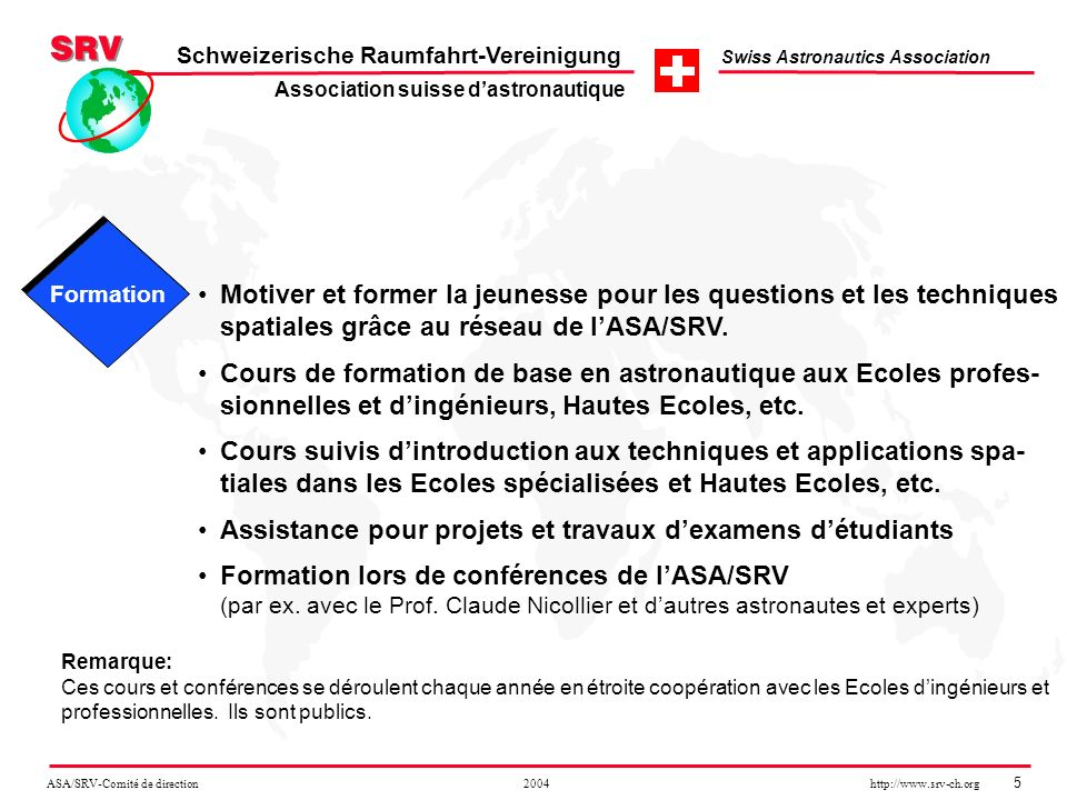 ASA/SRV-Comité de direction 2004 http://www.srv-ch.org 6 Schweizerische Raumfahrt-Vereinigung Swiss Astronautics Association Des projets de recherche dans le domaine de la recherche appliquée sont élaborés.