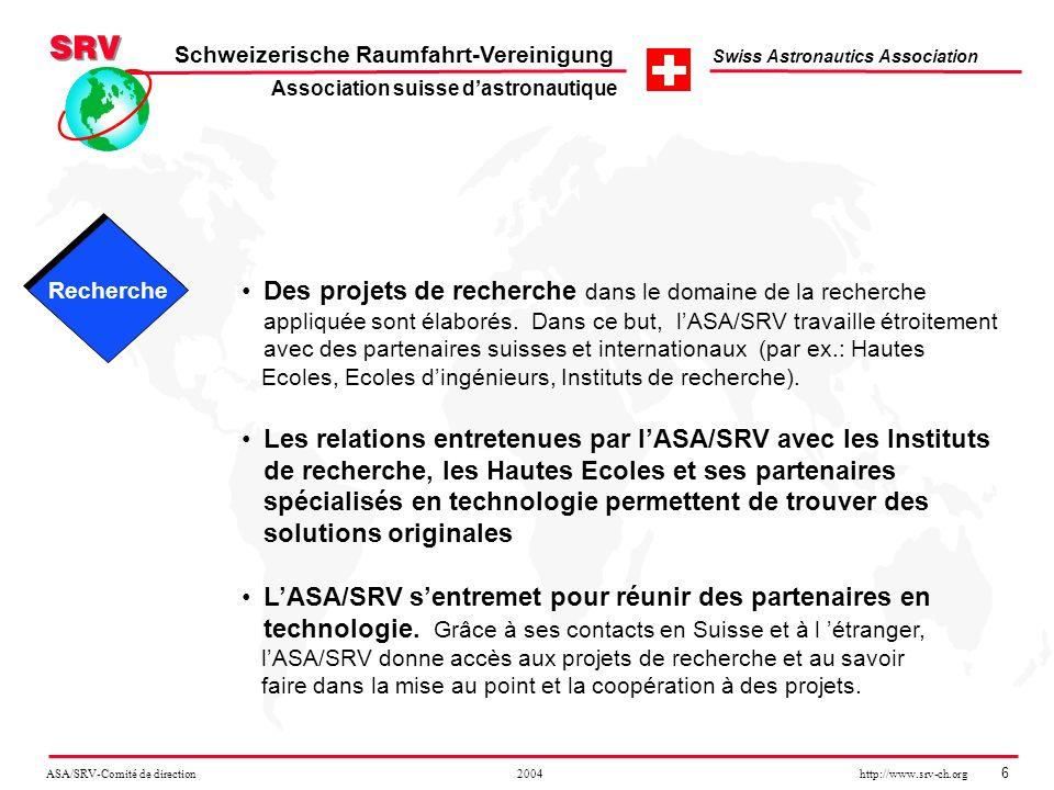 ASA/SRV-Comité de direction 2004 http://www.srv-ch.org 6 Schweizerische Raumfahrt-Vereinigung Swiss Astronautics Association Des projets de recherche