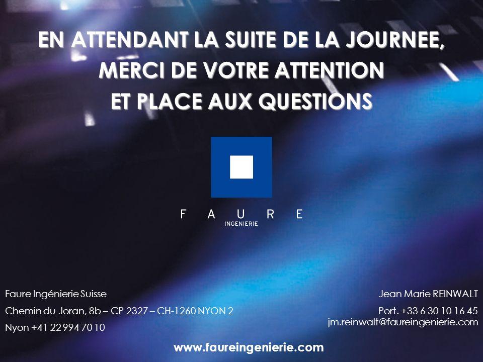 www.faureingenierie.com EN ATTENDANT LA SUITE DE LA JOURNEE, MERCI DE VOTRE ATTENTION ET PLACE AUX QUESTIONS Jean Marie REINWALT Port. +33 6 30 10 16